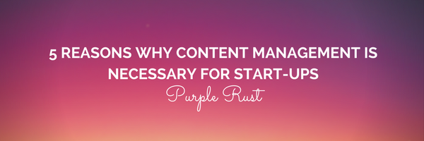 5 Reasons Why Content Management is Necessary for Start-Ups-purple rust
