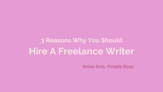 3 Reasons Why You Should Hire a Freelance Writer